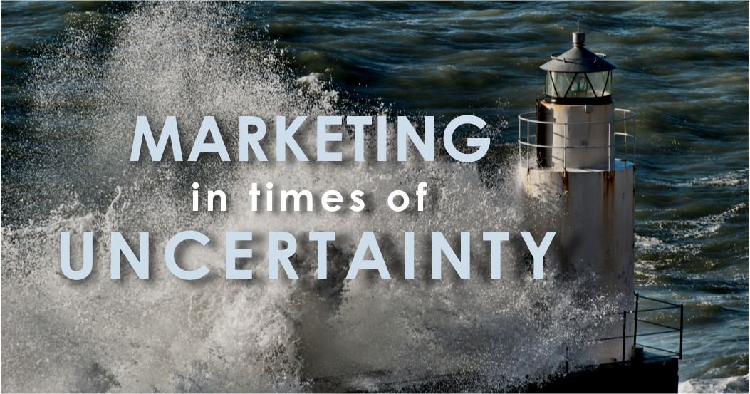Marketing During Times of Uncertainty